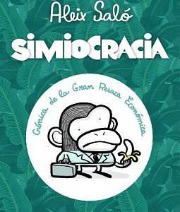 Simiocracia. Crónica de la gran resaca económica, de Aleix Saló