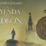 La leyenda del ladrón, de Juan Gómez-Jurado