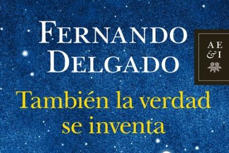También la verdad se inventa, por Fernando Delgado
