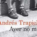 Ayer no más, de Andrés Trapiello