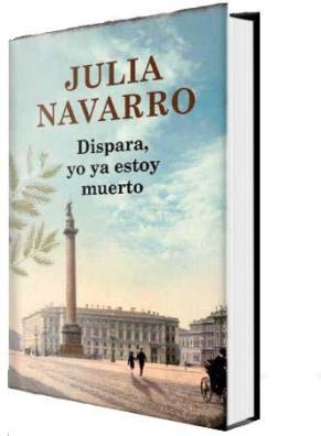 Dispara yo ya estoy muerto de Julia Navarro